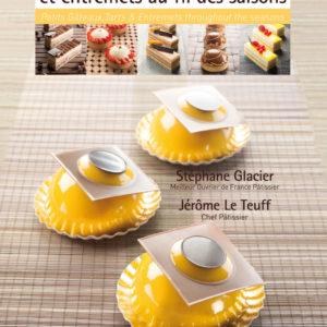 Petits gâteaux, tartes et entremets au fil des saisons - Stéphane Glacier