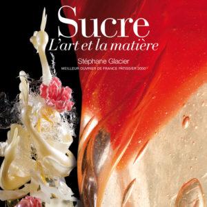 Sucre, l'art et la matière - Stéphane GLACIER